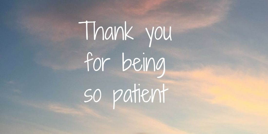 Thank you for being so patient